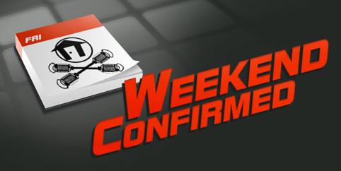 Weekend Confirmed